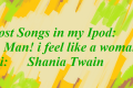 Lost songs in my ipod #4: man i feel like a woman di shania twain